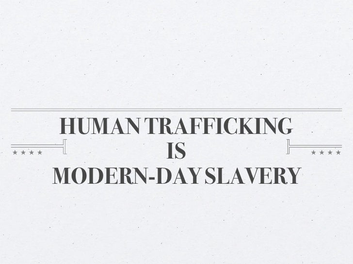 HUMAN TRAFFICKING        ISMODERN-DAY SLAVERY