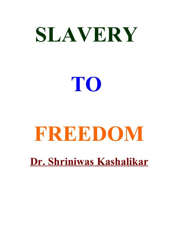 SLAVERY          TO  FREEDOM Dr. Shriniwas Kashalikar