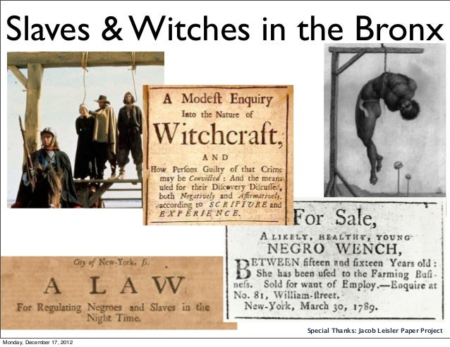 Slaves & Witches in the Bronx                            Special Thanks: Jacob Leisler Paper ProjectMonday, December 17, 2...