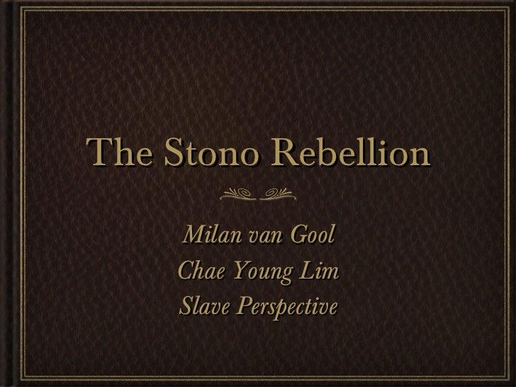The Stono Rebellion <ul><li>Milan van Gool </li></ul><ul><li>Chae Young Lim </li></ul><ul><li>Slave Perspective </li></ul>