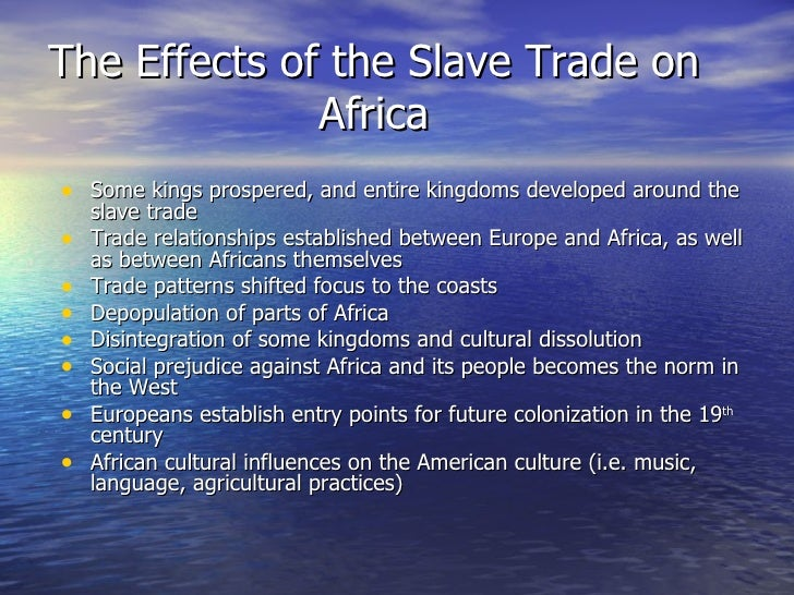 the effect of the slave trade Negative effects of trans-atlantic slave trade on africa essay, buy custom negative effects of trans-atlantic slave trade on africa essay paper cheap, negative effects of trans-atlantic.