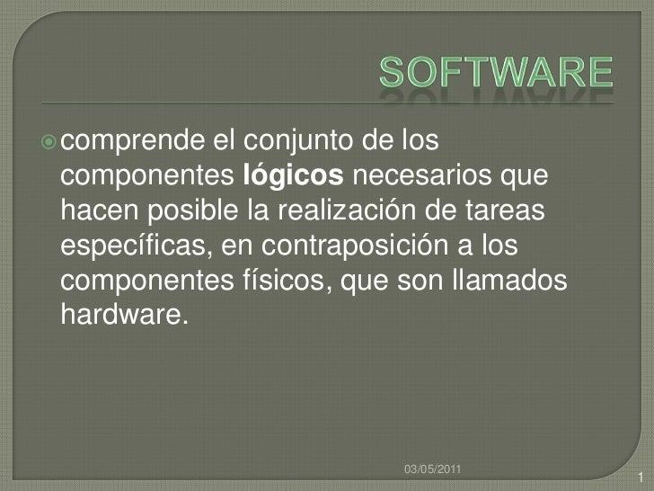 Software<br />comprende el conjunto de los componentes lógicos necesarios que hacen posible la realización de tareas espec...