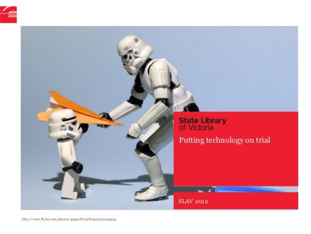 Putting technology on trial                                                       SLAV 2012http://www.flickr.com/photos/45...