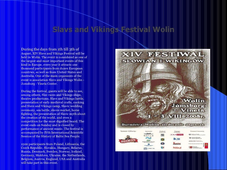 Slavs and Vikings Festival Wolin During the days from 1th till 3th of  August, XIV Slavs and Vikings Festival will be held...