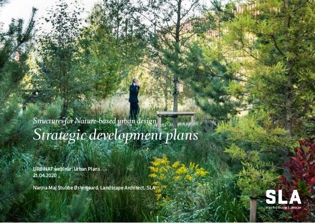 Structures for Nature-based urban design Strategic development plans URBiNAT webinar: Urban Plans 21.04.2020 Nanna Maj Stu...