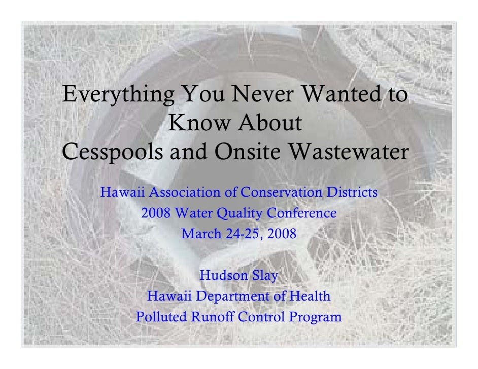 Everything You Never Wanted to           Know About Cesspools and Onsite Wastewater    Hawaii Association of Conservation ...