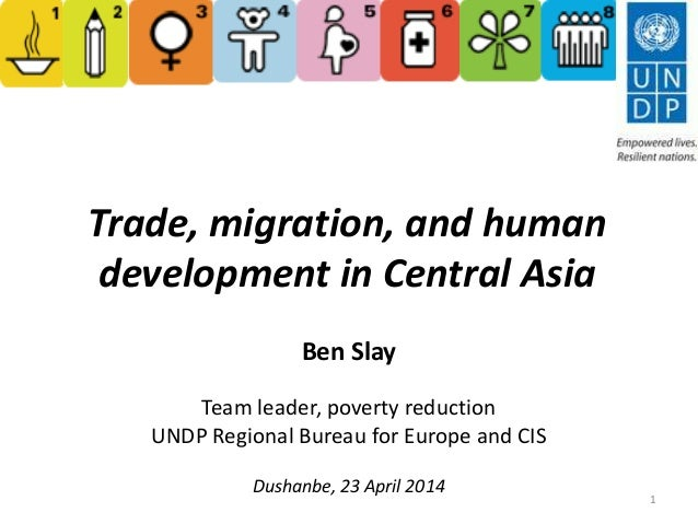 Trade, migration, and human development in Central Asia Ben Slay Team leader, poverty reduction UNDP Regional Bureau for E...