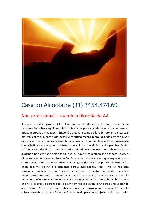 Casa do Alcoólatra (31) 3454.474.69Não profissional - usando a filosofia de AAAssim que entrei para o AA – tive um monte d...