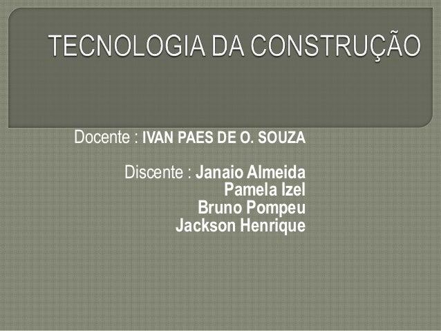 Docente : IVAN PAES DE O. SOUZA Discente : Janaio Almeida Pamela Izel Bruno Pompeu Jackson Henrique