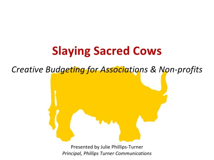 Creative Budgeting for Associations & Non-profits Presented by Julie Phillips-Turner Principal, Phillips Turner Communicat...