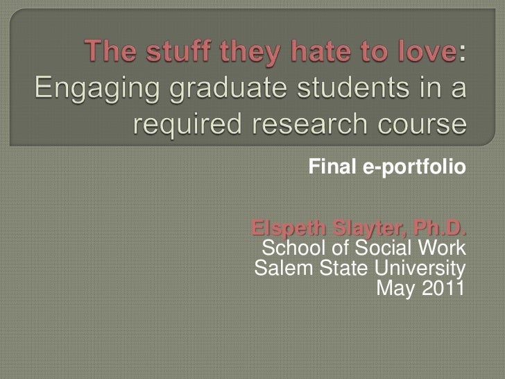 The stuff they hate to love: Engaging graduate students in a required research course<br />Final e-portfolio<br />Elspeth ...