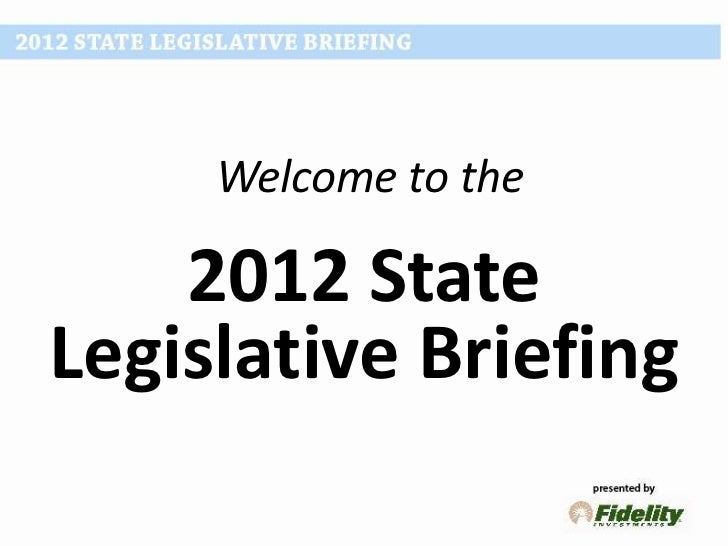 Welcome to the    2012 StateLegislative Briefing