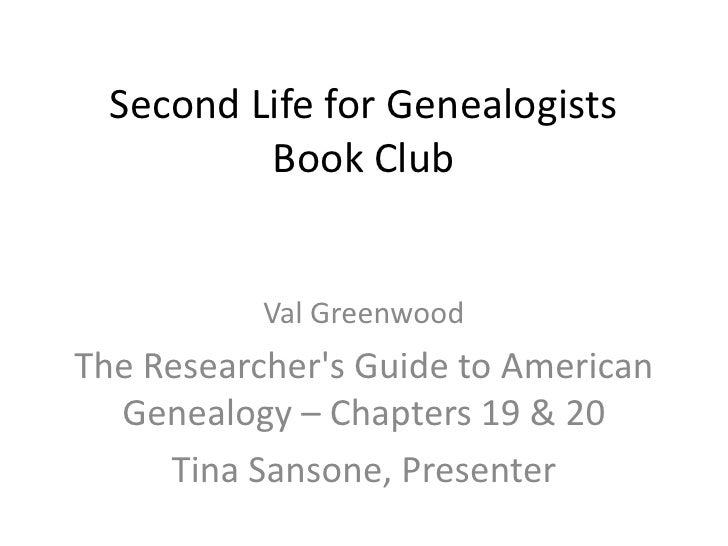 Second Life for Genealogists          Book Club           Val GreenwoodThe Researchers Guide to American  Genealogy – Chap...