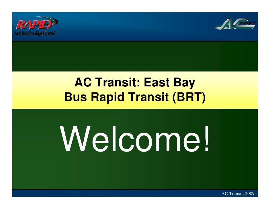 AC Transit: East Bay Bus Rapid Transit (BRT)    Welcome!                           AC Transit, 2009