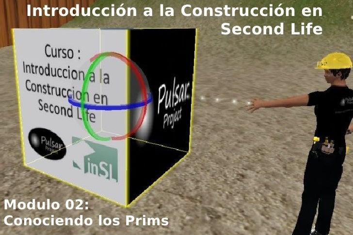 Introducción a la Construcción en                         Second Life     Modulo 02: Conociendo los Prims