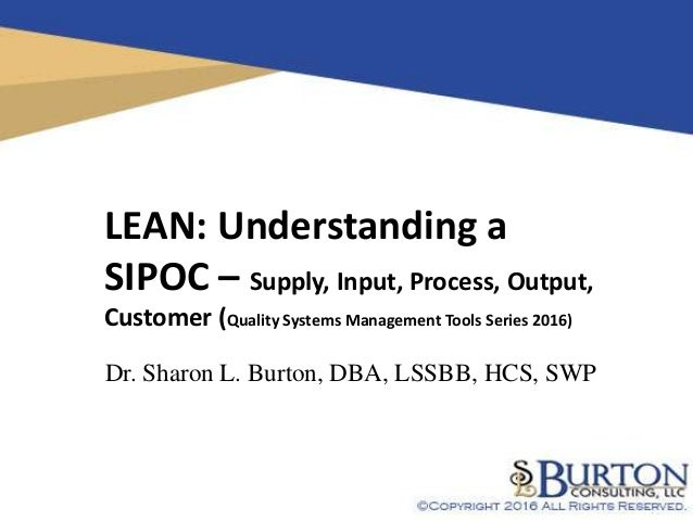 1 LEAN: Understanding a SIPOC – Supply, Input, Process, Output, Customer (Quality Systems Management Tools Series 2016) Dr...