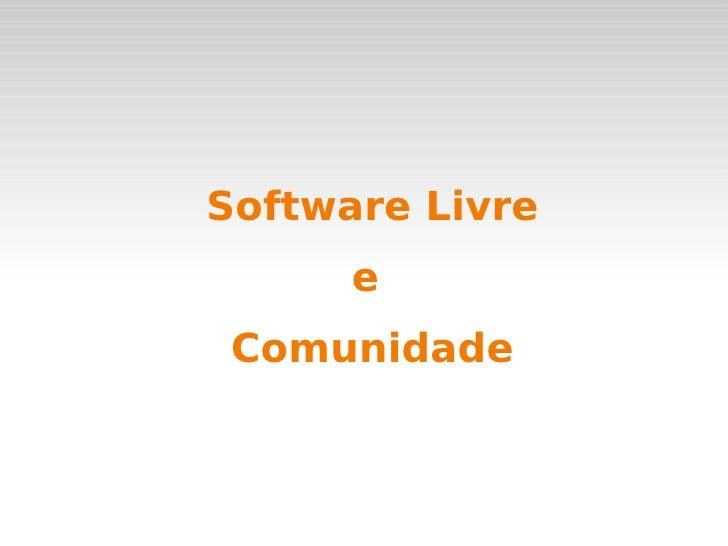 Software Livre       e  Comunidade