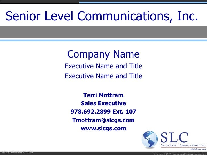 Senior Level Communications, Inc. <ul><li>Company Name </li></ul><ul><li>Executive Name and Title </li></ul><ul><li>Execut...