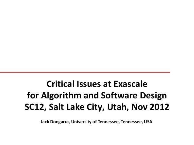 Critical Issues at Exascale for Algorithm and Software DesignSC12, Salt Lake City, Utah, Nov 2012    Jack Dongarra, Univer...