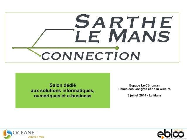 Salon dédié aux solutions informatiques, numériques et e-business Espace Le Cénoman Palais des Congrès et de la Culture 3 ...