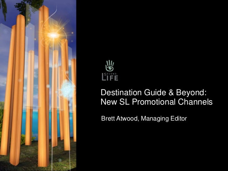 Destination Guide & Beyond: New SL Promotional Channels<br />Brett Atwood, Managing Editor<br />