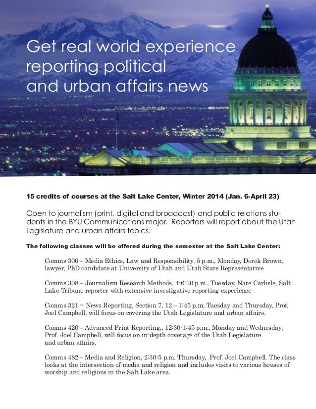 Get real world experience reporting political and urban affairs news 15 credits of courses at the Salt Lake Center, Winter...