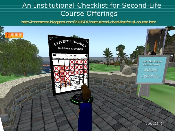 An Institutional Checklist for Second Life Course Offerings http://mocozone.blogspot.com/2008/01/institutional-checklist-f...