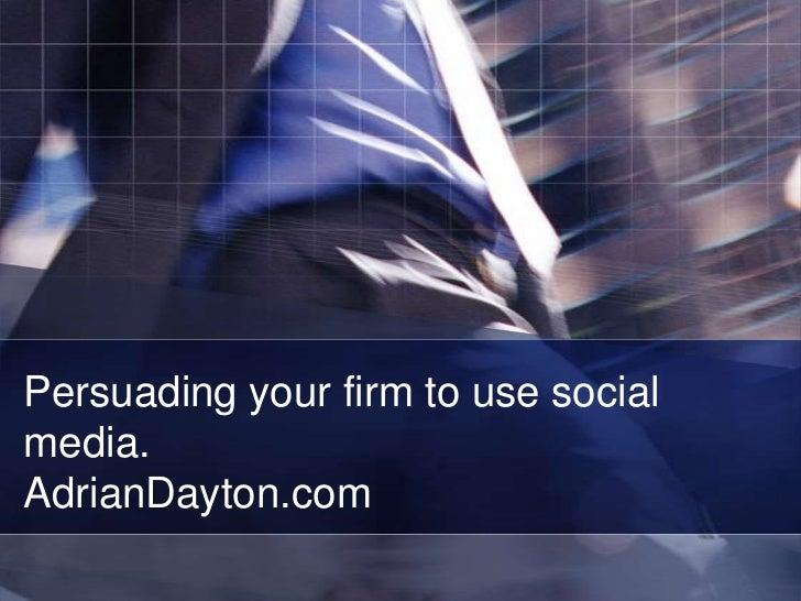 Persuading your firm to use socialmedia.AdrianDayton.com