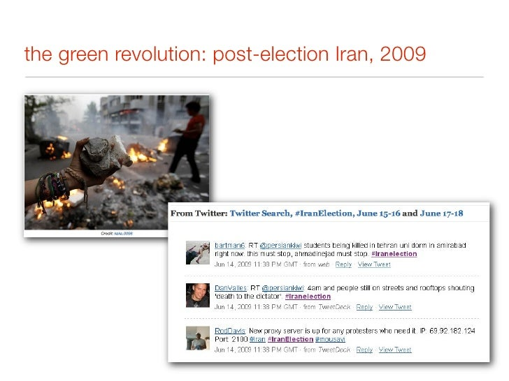 the green revolution: post-election Iran, 2009  • Social media played three very important roles in the Iran situation:   ...