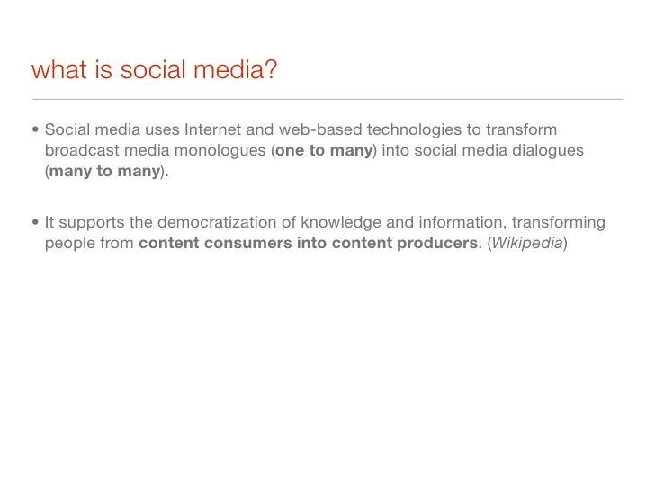 what is social media?  • Social media uses Internet and web-based technologies to transform   broadcast media monologues (...