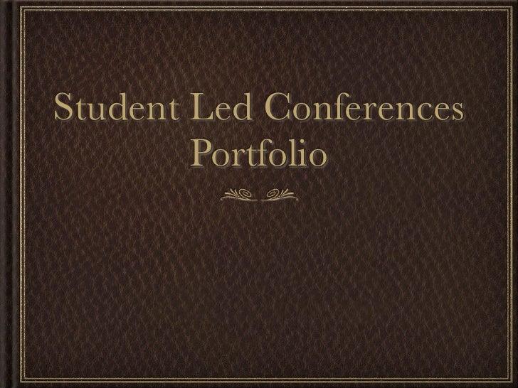 Student Led Conferences         Portfolio