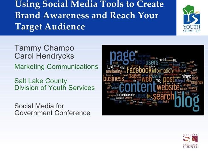 Using Social Media Tools to Create Brand Awareness and Reach Your Target Audience <ul><li>Tammy Champo  Carol Hendrycks </...