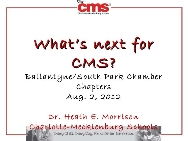 What's next for    CMS?Ballantyne/South Park Chamber           Chapters         Aug. 2, 2012    Dr. Heath E. MorrisonCharl...