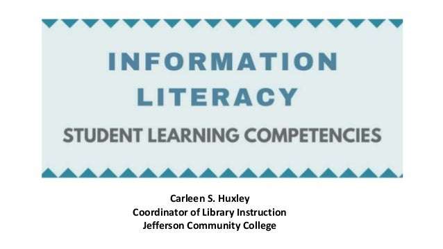 Carleen S. Huxley Coordinator of Library Instruction Jefferson Community College