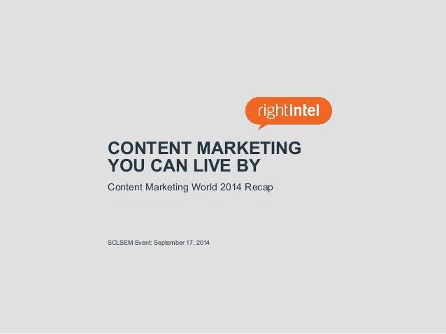 CONTENT MARKETING  YOU CAN LIVE BY  Content Marketing World 2014 Recap  SCLSEM Event: September 17, 2014