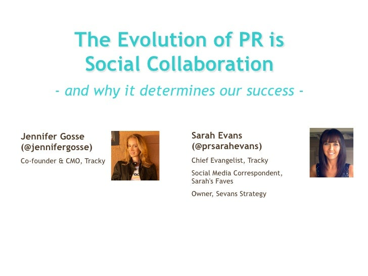 The Evolution of PR is                Social Collaboration         - and why it determines our success -Jennifer Gosse    ...