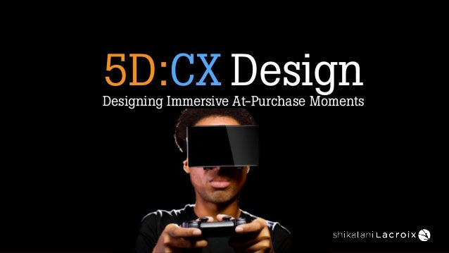 5D:CX DesignDesigning Immersive At-Purchase Moments