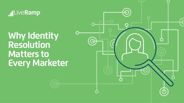 Why Identity Resolution Matters to Every Marketer