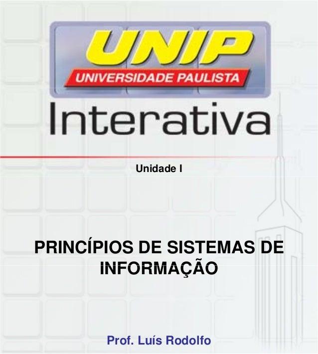 Unidade I PRINCÍPIOS DE SISTEMAS DE INFORMAÇÃOINFORMAÇÃO Prof. Luís Rodolfo