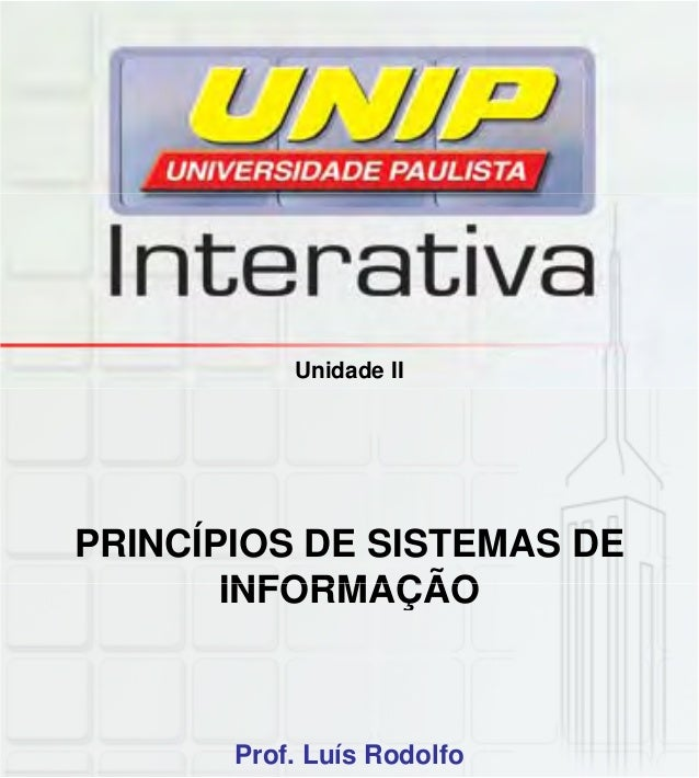 Unidade II PRINCÍPIOS DE SISTEMAS DE INFORMAÇÃOINFORMAÇÃO Prof. Luís Rodolfo