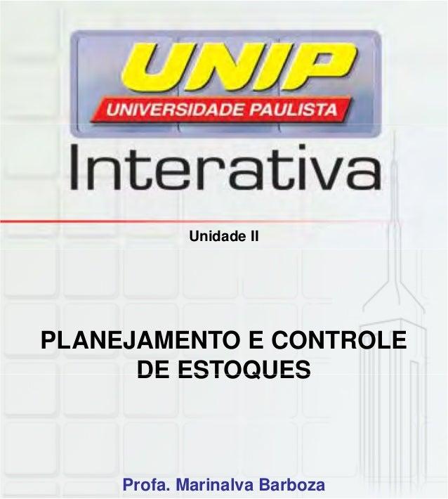 Unidade II PLANEJAMENTO E CONTROLE DE ESTOQUESDE ESTOQUES Profa. Marinalva Barboza