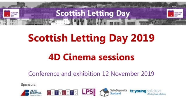 Scottish Letting Day 2019 Conference and exhibition 12 November 2019 Sponsors: Scottish Letting Day 4D Cinema sessions