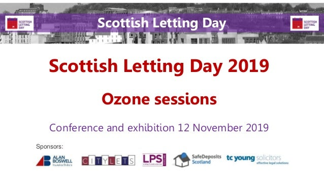 Scottish Letting Day 2019 Conference and exhibition 12 November 2019 Sponsors: Scottish Letting Day Ozone sessions