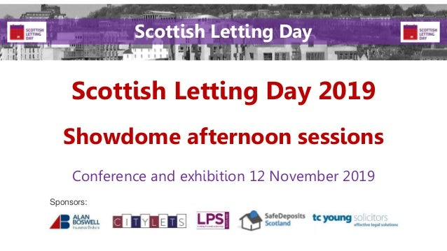 Scottish Letting Day 2019 Conference and exhibition 12 November 2019 Sponsors: Scottish Letting Day Showdome afternoon ses...