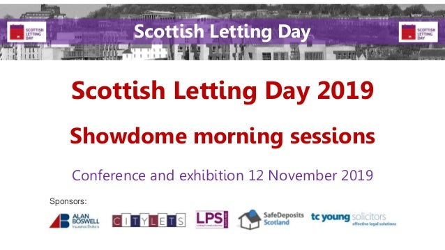 Scottish Letting Day 2019 Conference and exhibition 12 November 2019 Sponsors: Scottish Letting Day Showdome morning sessi...
