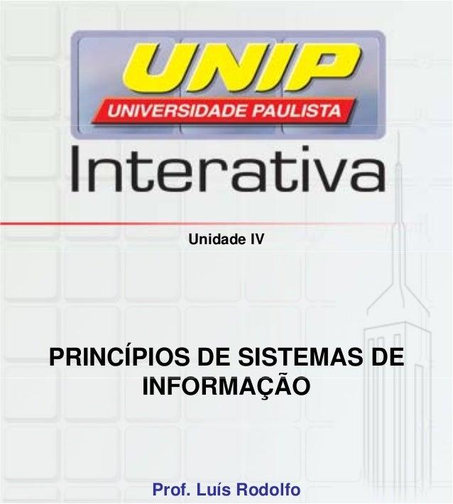 Unidade IV PRINCÍPIOS DE SISTEMAS DE INFORMAÇÃOINFORMAÇÃO Prof. Luís Rodolfo
