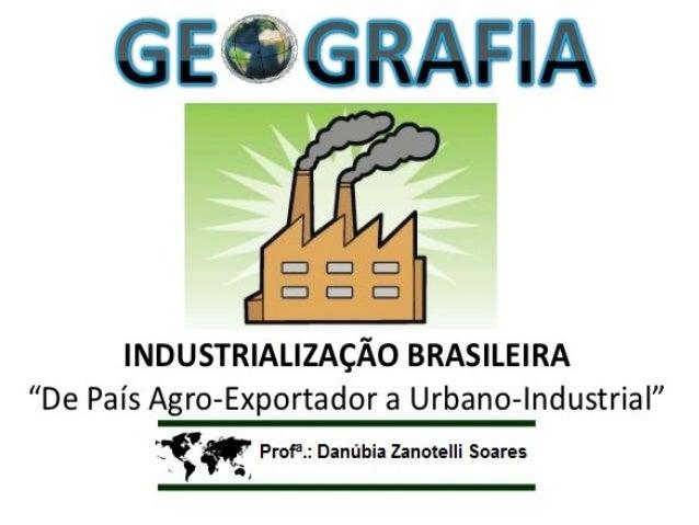 INDUSTRIALIZAÇÃO E URBANIZAÇÃO DO BRASIL