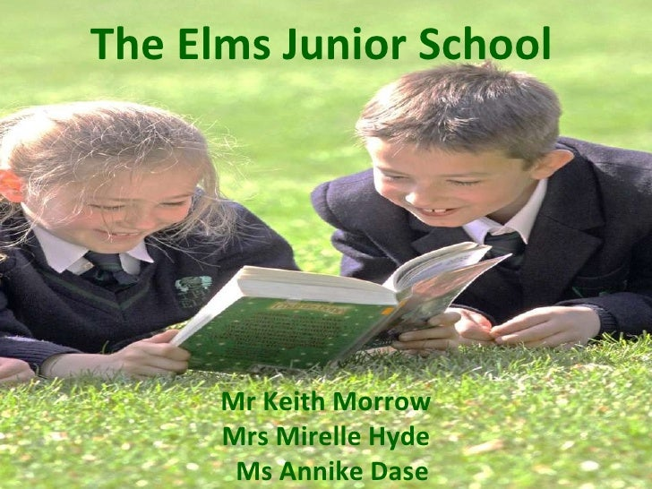 The Elms Junior School Mr Keith Morrow  Mrs Mirelle Hyde  Ms Annike Dase