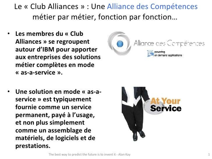 Le «Club Alliances» : Une  Alliance des Compétences  métier par métier, fonction par fonction…  <ul><li>Les membres du «...