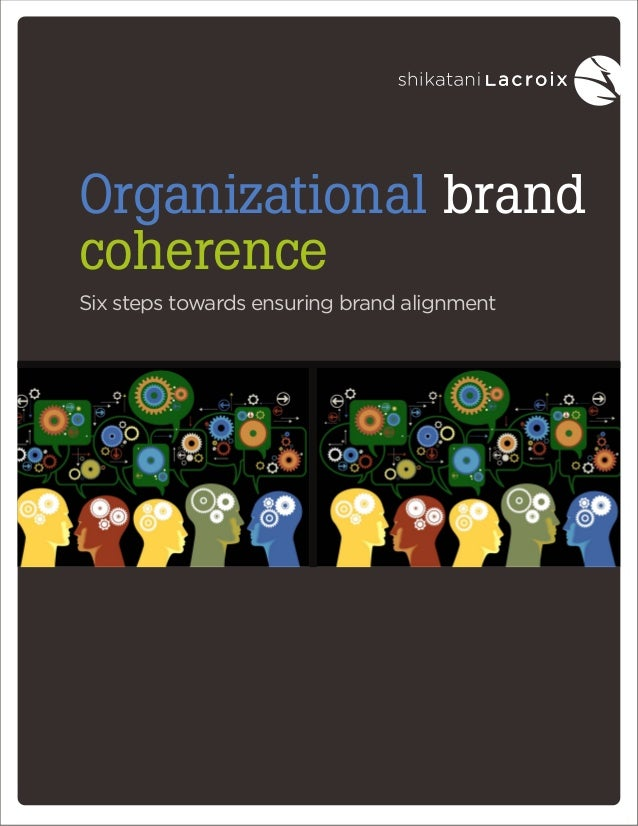 Organizational brand coherence Six steps towards ensuring brand alignment